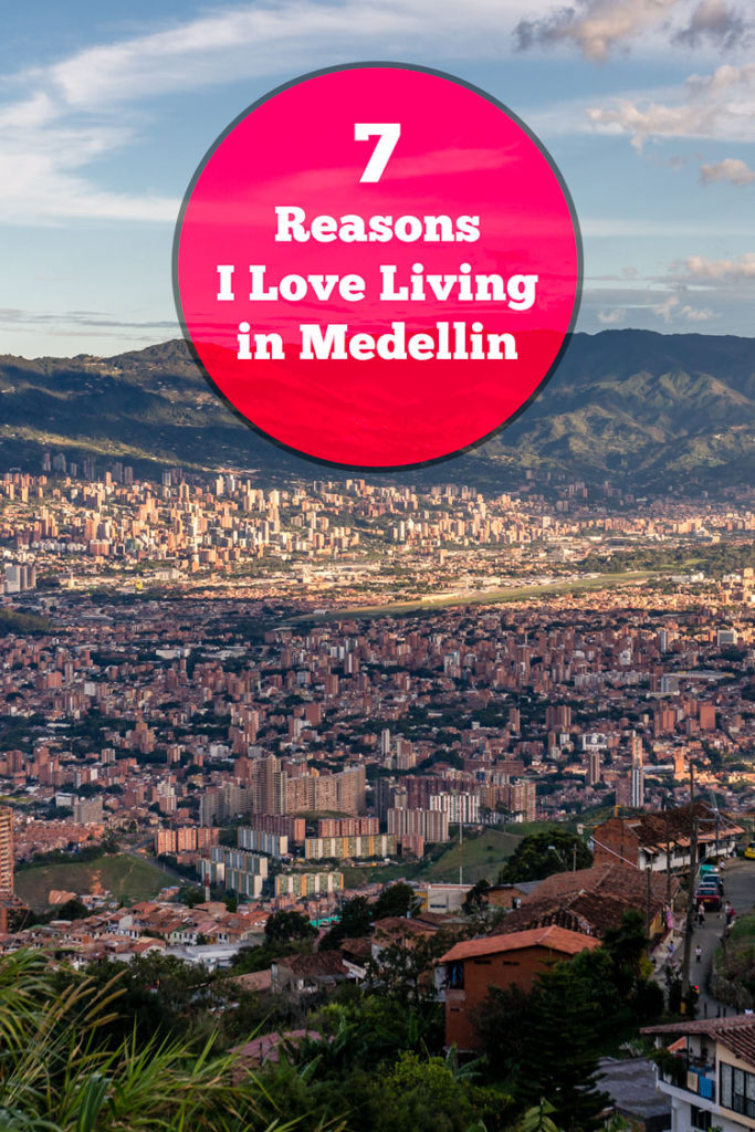 7 Reasons I Love Living in Medellin, Colombia